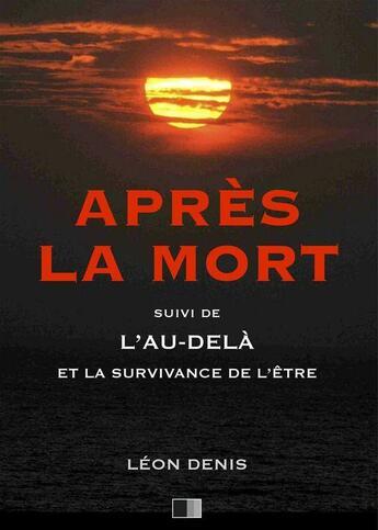 Couverture du livre « Après la Mort, suivi de L'Au-delà et la survivance de l'être » de Leon Denis aux éditions Fv Editions