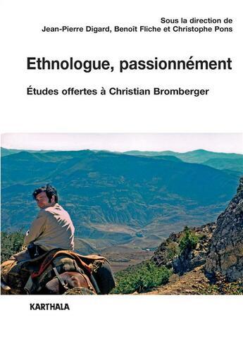 Couverture du livre « Éthnologue, passionnément ; études offertes à Christian Bromberger » de Collectif aux éditions Karthala