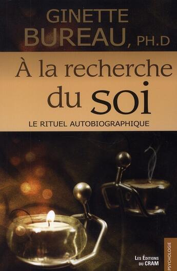 Couverture du livre « à la recherche du soi ; le rituel autobiographique » de Ginette Bureau aux éditions Du Cram