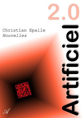 Couverture du livre « Artificiel 2.0 » de Christian Epalle aux éditions Atramenta
