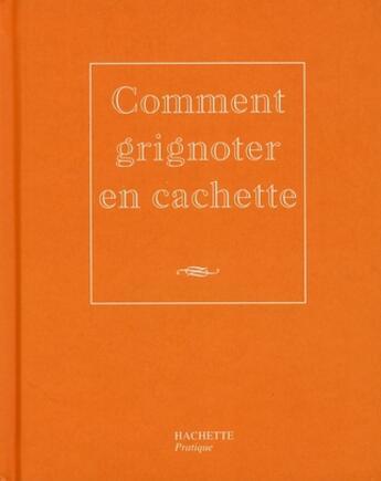 Couverture du livre « Comment grignoter en cachette » de Caroline Desages aux éditions Hachette Pratique
