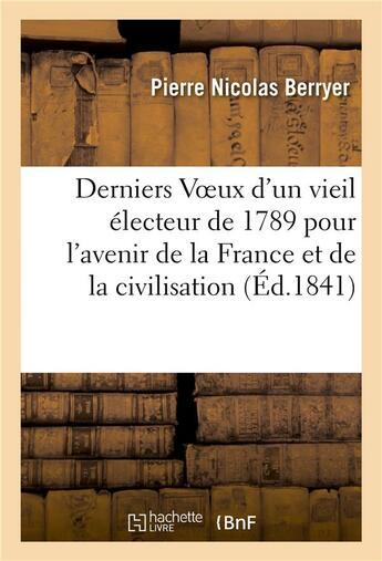 Couverture du livre « Derniers voeux d'un vieil electeur de 1789 pour l'avenir de la france et de la civilisation » de Berryer P N. aux éditions Hachette Bnf