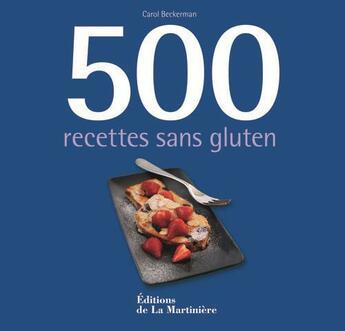 Couverture du livre « 500 recettes sans gluten » de Carol Beckerman aux éditions La Martiniere