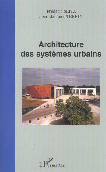 Couverture du livre « Architecture Des Systemes Urbains » de Jean-Jacques Terrin et Frederic Seitz aux éditions L'harmattan