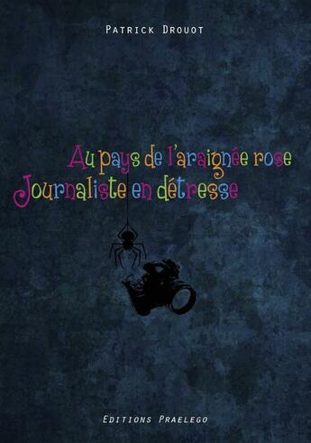 Couverture du livre « Au pays de l'araignée rose ; journaliste en détresse » de Patrick Drouot aux éditions Praelego