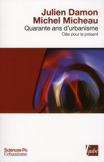 Couverture du livre « 40 ans d'urbanisme ; clés pour le présent » de Julien Damon et Michel Micheau aux éditions Editions De L'aube