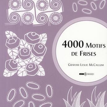 Couverture du livre « 4000 motifs de frises » de Graham Leslie Mccallum aux éditions Art Et Images