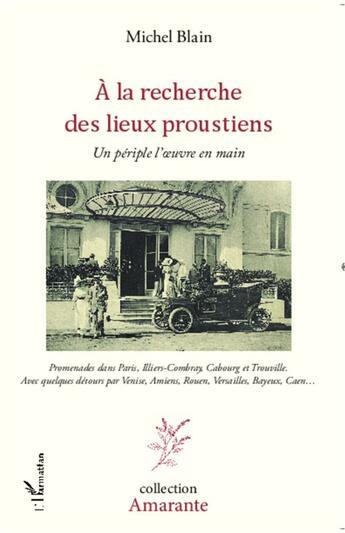 Couverture du livre « à la recherche des lieux proustiens ; un périple l'oeuvre en main » de Michel Blain aux éditions L'harmattan