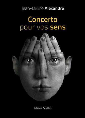 Couverture du livre « Concerto pour vos sens » de Jean-Bruno Alexandre aux éditions Amalthee