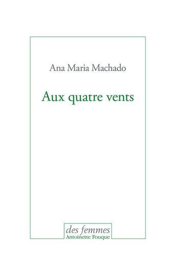 Couverture du livre « Aux quatre vents » de Ana Maria Machado aux éditions Des Femmes