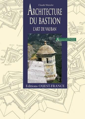 Couverture du livre « Architecture du bastion, l'art de vauban » de Wenzler-Barbier-Cham aux éditions Ouest France