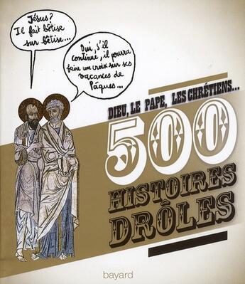 Couverture du livre « 500 histoires drôles ; Dieu, le pape, les chrétiens... » de Collectif aux éditions Bayard