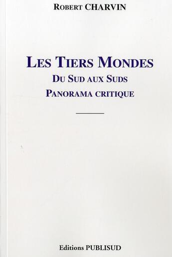 Couverture du livre « Les tiers-mondes du sud aux suds. panorama critique » de R. Charvin aux éditions Publisud