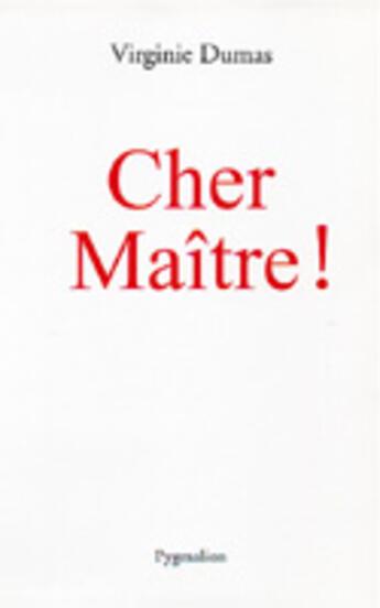 Couverture du livre « Cher maître ! » de Virginie Dumas aux éditions Pygmalion