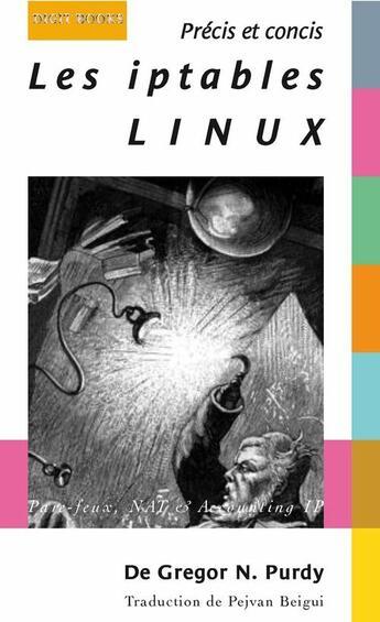 Couverture du livre « Les iptables linux ; précis et concis » de Gregor N. Purdy aux éditions Digit Books