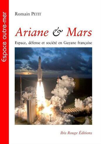 Couverture du livre « Ariane & mars. espace, defense et societe en guyane francaise » de Romain Petit aux éditions Ibis Rouge Editions