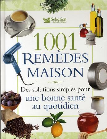Couverture du livre « 1001 remèdes maison ; des solutions simples pour une bonne santé au quotidien » de Collectif aux éditions Selection Du Reader's Digest