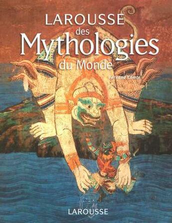 Couverture du livre « Larousse Des Mythologies Du Monde » de Collectif aux éditions Larousse
