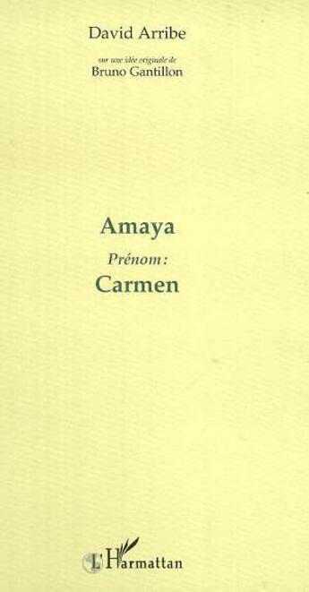 Couverture du livre « Amaya ; Prenom Carmen » de David Arribe et Bruno Gantillon aux éditions L'harmattan