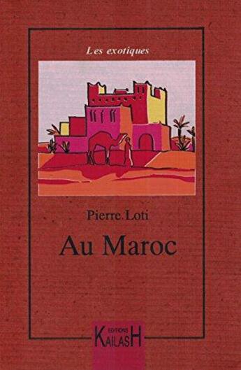 Couverture du livre « Au Maroc » de Pierre Loti aux éditions Kailash