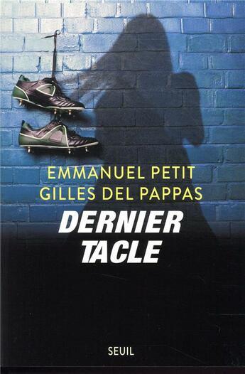 Couverture du livre « Dernier tacle » de Emmanuel Petit et Gilles Del Pappas aux éditions Seuil