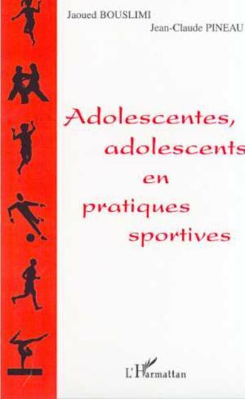 Couverture du livre « Adolescentes Adolescents En Pratiques Sportives » de Jaoued Bouslimi et Jean-Claude Pineau aux éditions Harmattan