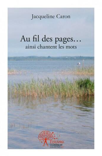 Couverture du livre « Au Fil Des Pages...Ainsi Chantent Les Mots » de Jacqueline Caron aux éditions Edilivre-aparis