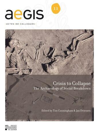 Couverture du livre « Crisis to collapse ; the archerlology of social breakdown » de Collectif aux éditions Pu De Louvain