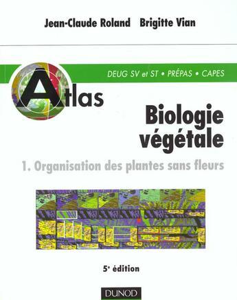 Couverture du livre « Atlas Biologie Vegetale ; Organisation Des Plantes Sans Fleurs » de Jean-Claude Roland et Brigitte Vian aux éditions Dunod