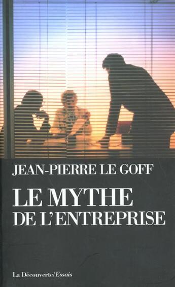 Couverture du livre « Le mythe de l'entreprise » de Jean-Pierre Le Goff aux éditions La Decouverte