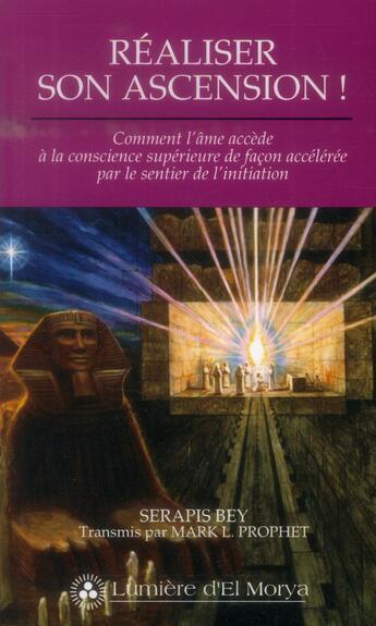 Couverture du livre « Réaliser son ascension ! ; comment l'âme accède à la conscience supérieure de façon accélérée par le sentier de l'initiation » de Mark L. Prophet aux éditions Lumiere D'el Morya