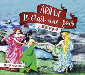 Couverture du livre « Ariège, il était une fois » de Gilbert Dedieu aux éditions T.d.o