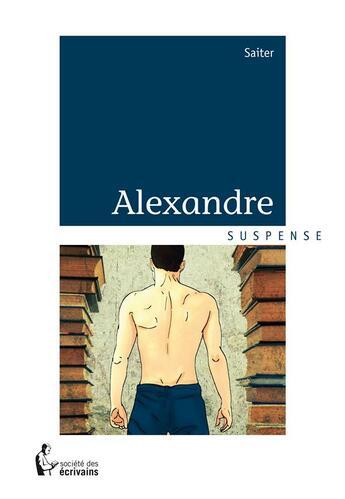 Couverture du livre « Alexandre » de Saiter aux éditions Societe Des Ecrivains