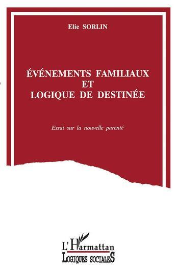 Couverture du livre « Evenements Familiaux Et Logique De Destinee ; Essai Sur La Nouvelle Parente » de Elie Sorlin aux éditions L'harmattan