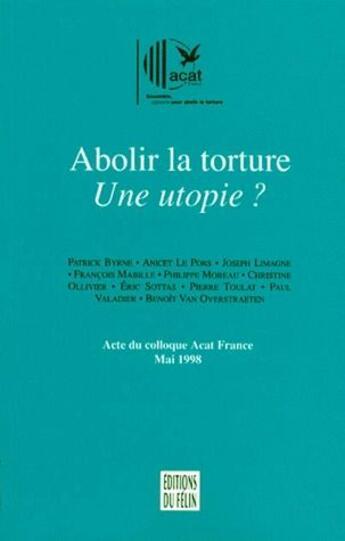 Couverture du livre « Abolir la torture ; une utopie ? » de Schifano Jean-N aux éditions Felin
