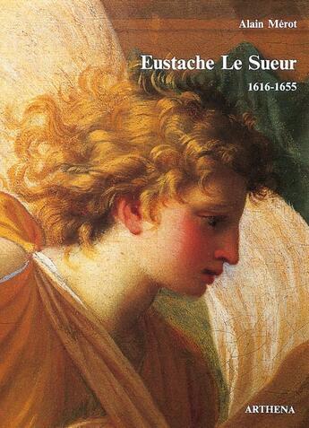 Couverture du livre « Eustache le sueur (1616-1655) » de Alain Merot aux éditions Arthena