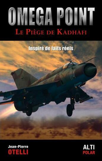 Couverture du livre « Oméga point ; le piège de Kadhafi » de Jean-Pierre Otelli aux éditions Altipresse