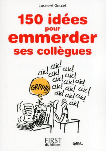 Couverture du livre « 150 idées pour emmerder ses collègues » de Laurent Gaulet aux éditions First