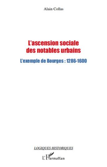 Couverture du livre « Ascension sociale des notables urbains ; l'exemple de Bourges (1286-1600) » de Alain Collas aux éditions Harmattan