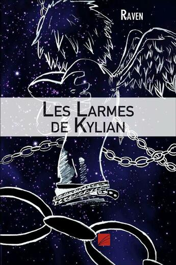 Couverture du livre « Les Larmes De Kylian » de Raven aux éditions Editions Du Net