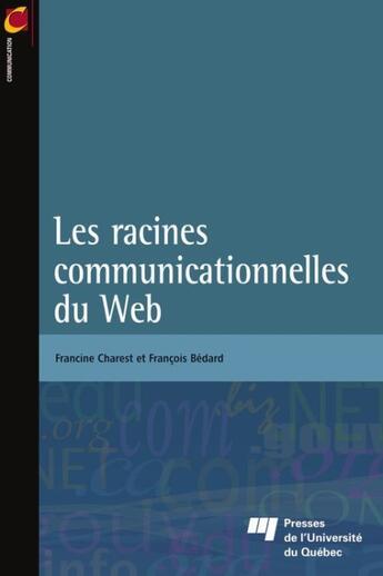 Couverture du livre « Les racines communicationnelles du web » de Francois Bedard et Francine Charest aux éditions Pu De Quebec