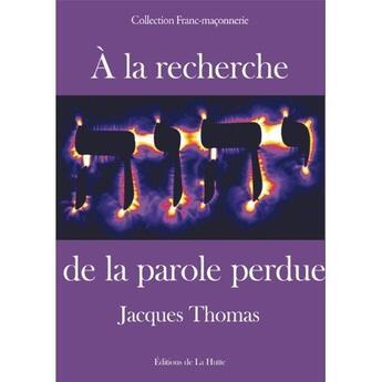 Couverture du livre « à la recherche de la parole perdue » de Jacques Thomas aux éditions La Hutte