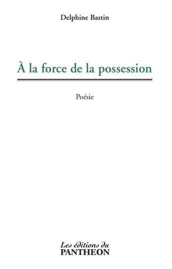 Couverture du livre « À la force de la possession » de Delphine Bastin aux éditions Du Pantheon