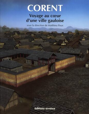 Couverture du livre « Corent ; voyage au coeur d'une ville gauloise » de Matthieu Poux aux éditions Errance