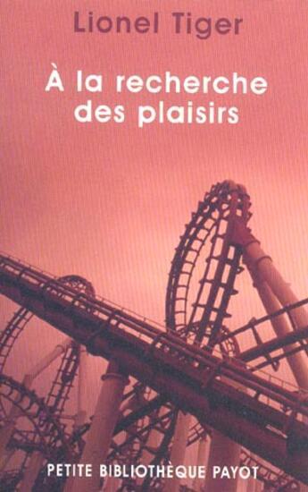 Couverture du livre « A La Recherche Des Plaisirs » de Lionel Tiger aux éditions Payot