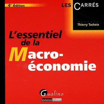 Couverture du livre « L'essentiel de la macroéconomie (4e édition) » de Thierry Tacheix aux éditions Gualino