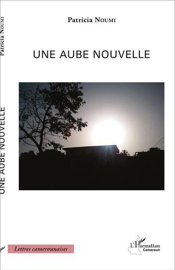 Couverture du livre « Aube Nouvelle » de Patricia Noumi aux éditions Harmattan