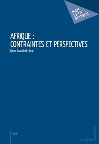 Couverture du livre « Afrique ; contraintes et perspectives » de Boure Jean-Noel Niane aux éditions Mon Petit Editeur