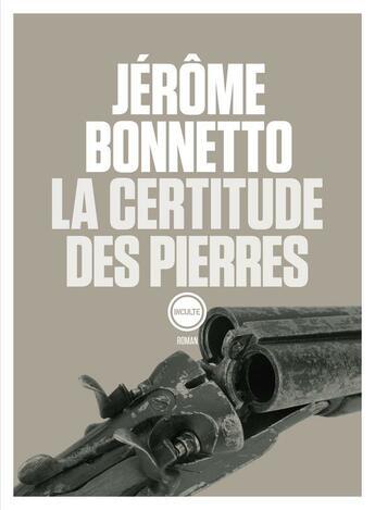 Couverture du livre « La certitude des pierres » de Jerome Bonnetto aux éditions Inculte