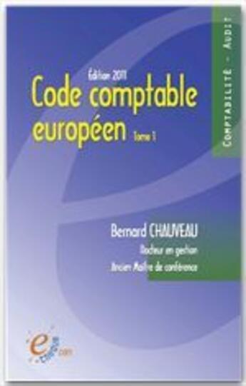 Couverture du livre « Code comptable européen t.1 » de Bernard Chauveau aux éditions E-theque